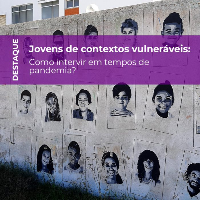 Jovens de contextos vulneráveis: como intervir em tempos de pandemia?